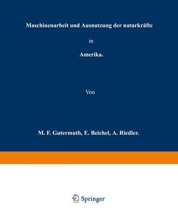 Maschinenarbeit und Ausnutzung der Naturkräfte in Amerika von Gutermuth,  M. F., Reichel,  E., Riedler,  A.