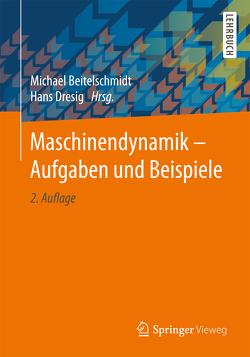 Maschinendynamik – Aufgaben und Beispiele von Beitelschmidt,  Michael, Dresig,  Hans