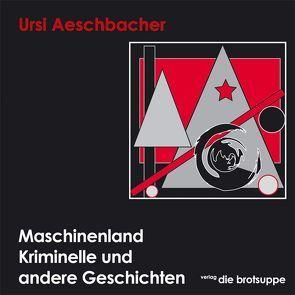 Maschinenland von Aeschbacher,  Ursi