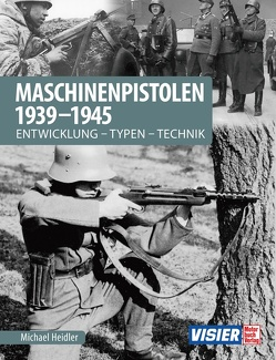 Maschinenpistolen 1939-1945 von Heidler,  Michael