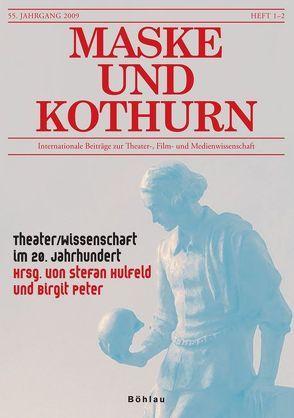 Maske und Kothurn. Internationale Beiträge zur Theaterwissenschaft an der Universität Wien / Maske und Kothurn 55. Jg./1-2, 2009 von Hulfeld,  Stefan, Peter,  Birgit