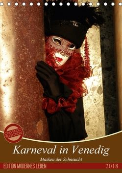 Masken der Sehnsucht – Karneval in Venedig (Tischkalender 2018 DIN A5 hoch) von Kästner,  Gerwin