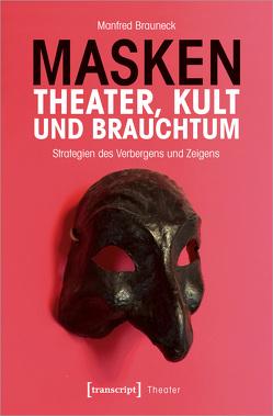 Masken – Theater, Kult und Brauchtum von Brauneck,  Manfred