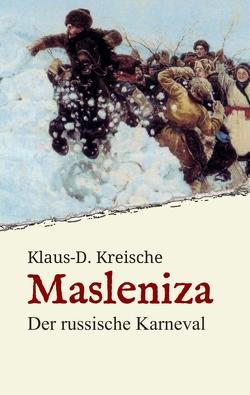 Masleniza – Der russische Karneval von Kreische,  Klaus-D.