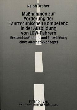 Maßnahmen zur Förderung der fahrtechnischen Kompetenz in der Ausbildung von LKW-Fahrern von Dreher,  Ralph