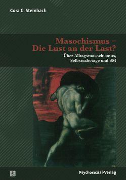 Masochismus – Die Lust an der Last? von Mertens,  Wolfgang M., Steinbach,  Cora C.