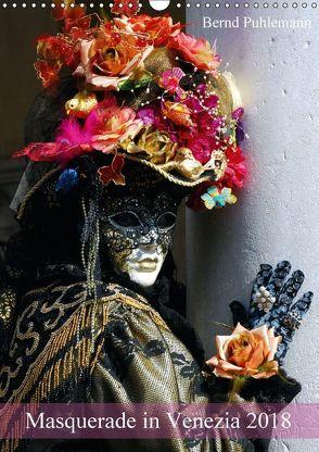 Masquerade in Venezia (Wandkalender 2018 DIN A3 hoch) von Puhlemann,  Bernd