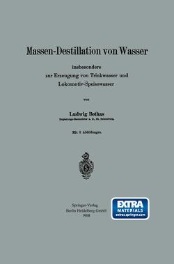 Massen-Destillation von Wasser insbesondere zur Erzeugung von Trinkwasser und Lokomotiv-Speisewasser von Bothas,  Ludwig