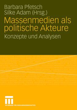 Massenmedien als politische Akteure von Adam,  Silke, Pfetsch,  Barbara