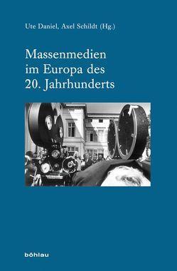 Massenmedien im Europa des 20. Jahrhunderts von Daniel,  Ute, Schildt,  Axel