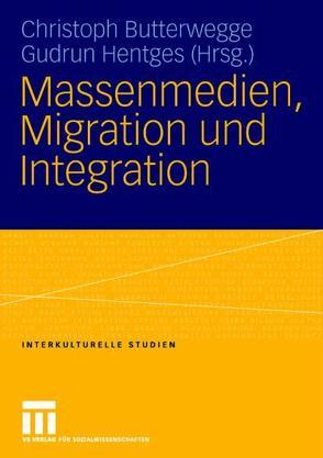Massenmedien, Migration und Integration von Butterwegge,  Christoph, Hentges,  Gudrun