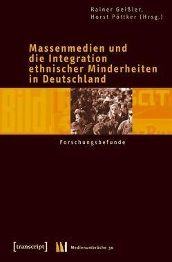 Massenmedien und die Integration ethnischer Minderheiten in Deutschland von Geissler,  Rainer, Pöttker,  Horst