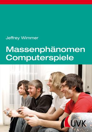 Massenphänomen Computerspiele von Wimmer,  Jeffrey