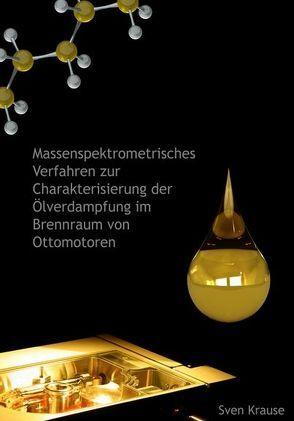 Massenspektrometrisches Verfahren zur Charakterisierung der Ölverdampfung im Brennraum von Ottomotoren von Krause,  Sven