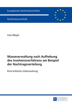 Masseverwaltung nach Aufhebung des Insolvenzverfahrens am Beispiel der Nachtragsverteilung von Meyer,  Ines