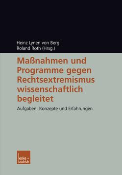 Maßnahmen und Programme gegen Rechtsextremismus wissenschaftlich begleitet von Roth,  Roland, von Berg,  Heinz Lynen