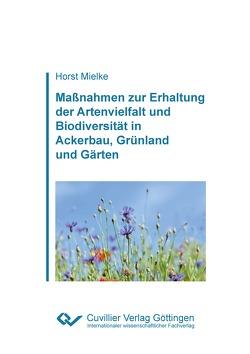 Maßnahmen zur Erhaltung der Artenvielfalt und Biodiversität in Ackerbau, Grünland und Gärten von Mielke,  Horst