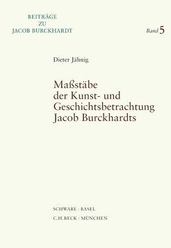 Maßstäbe der Kunst- und Geschichtsbetrachtung Jacob Burckhardts von Jähnig,  Dieter