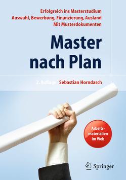 Master nach Plan. Erfolgreich ins Masterstudium: Auswahl, Bewerbung, Finanzierung, Auslandsstudium, mit Musterdokumenten von Horndasch,  Sebastian