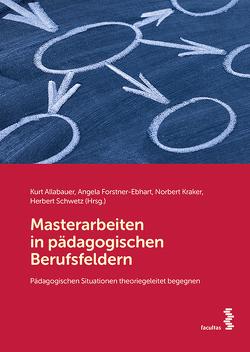 Masterarbeiten in pädagogischen Berufsfeldern von Allabauer,  Kurt, Forstner-Ebhart,  Angela, Kraker,  Norbert, Schwetz,  Herbert