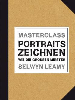 MASTERCLASS Portraits Zeichnen von Leamy,  Selwyn