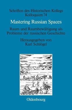 Mastering Russian Spaces von Schlögel,  Karl