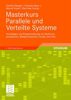 Masterkurs Parallele und Verteilte Systeme von Baun,  Christian, Bengel,  Günther, Kunze,  Marcel, Stucky,  Karl-Uwe