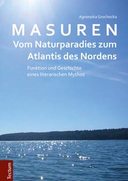 Masuren – vom Naturparadies zum Atlantis des Nordens von Grochocka,  Agnieszka