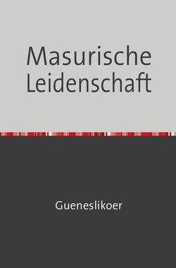 Masurische Leidenschaft von Gueneslikoer,  Rannug