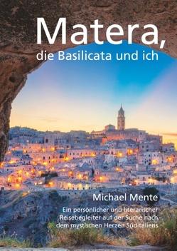 Matera, die Basilicata und ich von Mente,  Michael, Verlag für Kulturvermittlung,  flügelrad