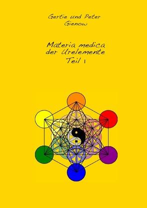 Materia medica der Urelemente Teil 1 von Gienow,  Gertie und Peter