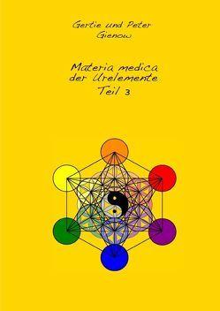 Materia medica der Urelemente Teil 3 von Gienow,  Gertie und Peter