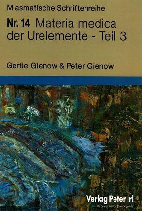 Materia medica der Urelemente Teil 3 von Gienow,  Gertie, Gienow,  Peter