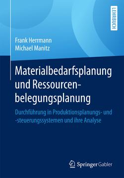 Materialbedarfsplanung und Ressourcenbelegungsplanung von Herrmann,  Frank, Manitz,  Michael