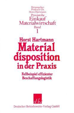 Materialdisposition in der Praxis. von Hartmann,  Horst