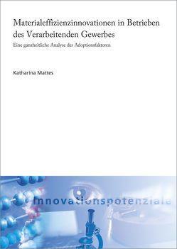 Materialeffizienzinnovationen in Betrieben des Verarbeitenden Gewerbes. von Mattes,  Katharina