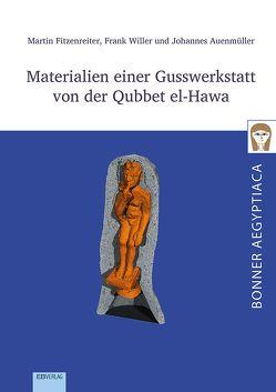 Materialien einer Gusswerkstatt von der Qubbet el-Hawa von Auenmüller,  Johannes, Fitzenreiter,  Martin, Willer,  Frank