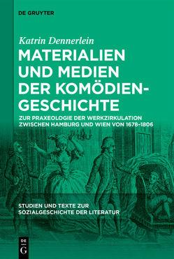 Materialien und Medien der Komödiengeschichte von Dennerlein,  Katrin