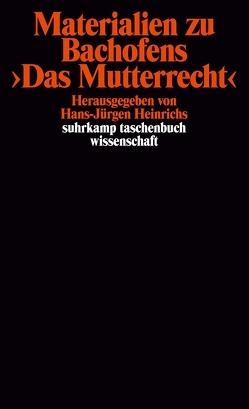 Materialien zu Bachofens >Das Mutterrecht< von Heinrichs,  Hans-Jürgen, Lindner,  Burckhardt