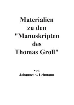 Materialien zu den Manuskripten des Thomas Groll von Lehmann,  Johannes von