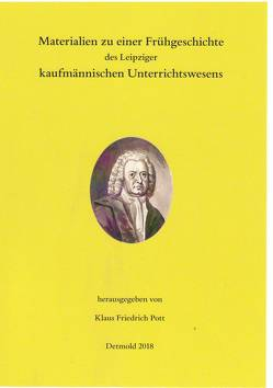 Materialien zu einer Frühgeschichte des Leipziger kaufmännischen Unterrichtswesens von Pott,  Klaus Friedrich