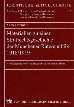 Materialien zu einer Strafrechtsgeschichte der Münchener Räterepublik 1918/1919 von Barrenecke,  Ninette, Naucke,  Wolfgang, Seifert,  Achim