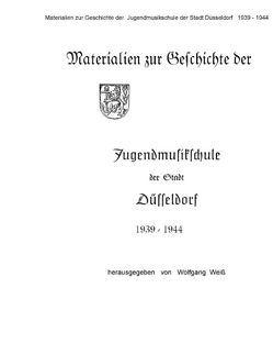 Materialien zur Geschichte der Jugendmusikschule der Stadt Düsseldorf 1939 – 1944 von Weiß,  Wolfgang