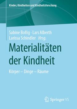 Materialitäten der Kindheit von Alberth,  Lars, Bollig,  Sabine, Schindler,  Larissa