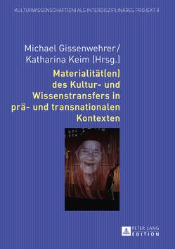 Materialität(en) des Kultur- und Wissenstransfers in prä- und transnationalen Kontexten von Gissenwehrer,  Michael, Keim,  Katharina