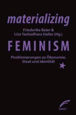 materializing feminism von Beier,  Friederike, Haller,  Lisa Yashodhara, Haneberg,  Lea, Hennig,  Fabian, Knapp,  Gudrun-Axeli, Letsch,  Verena, Matthes,  Meret, Merkle,  Isabell, Schulz,  Jenny Antonia, Streva,  Juliana, Trumann,  Andrea