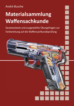 Materialsammlung zum Lehrbuch zur Waffensachkundeprüfung mit Übungsfragen zur Selbstkontrolle von Busche,  André
