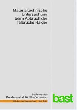 Materialtechnische Untersuchung beim Abbruch der Talbrücke Haiger von Krause,  M., Krieger,  J., Wiggenhauser,  H.
