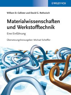 Materialwissenschaften und Werkstofftechnik von Callister,  William D., Krüger,  Manja, Möhring,  Hans-Jörg, Rethwisch,  David G., Scheffler,  Franziska, Scheffler,  Michael