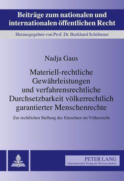 Materiell-rechtliche Gewährleistungen und verfahrensrechtliche Durchsetzbarkeit völkerrechtlich garantierter Menschenrechte von Gaus,  Nadja